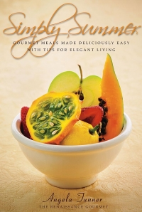 Simply Summer - An Award Winning Cookbook by Angela Tunner - The Renaissance Gourmet