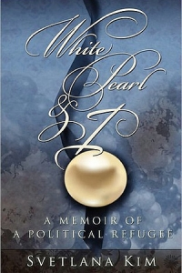 Svetlana Kim's White Pearl And I - A Memoir Of A Political Refugee